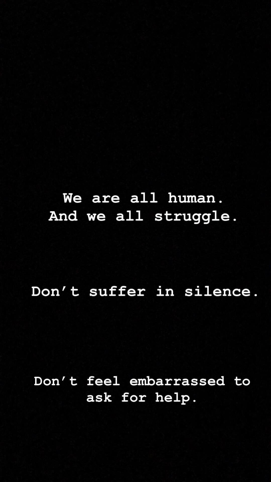 A blackandwhite Instagram Story reading We are all human. And we all struggle. Don't suffer in silence. Don't be...