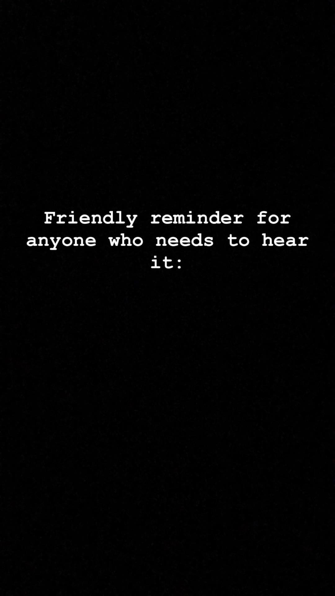 An Instagram Story reading Friendly reminder for anyone who needs to hear it